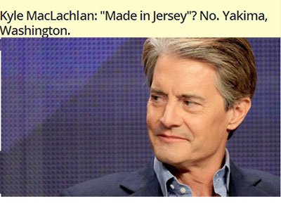 "Kyle MacLachlan: ""Made in Jersey""? No. Yakima, Washington.</br> A Star Was Born"